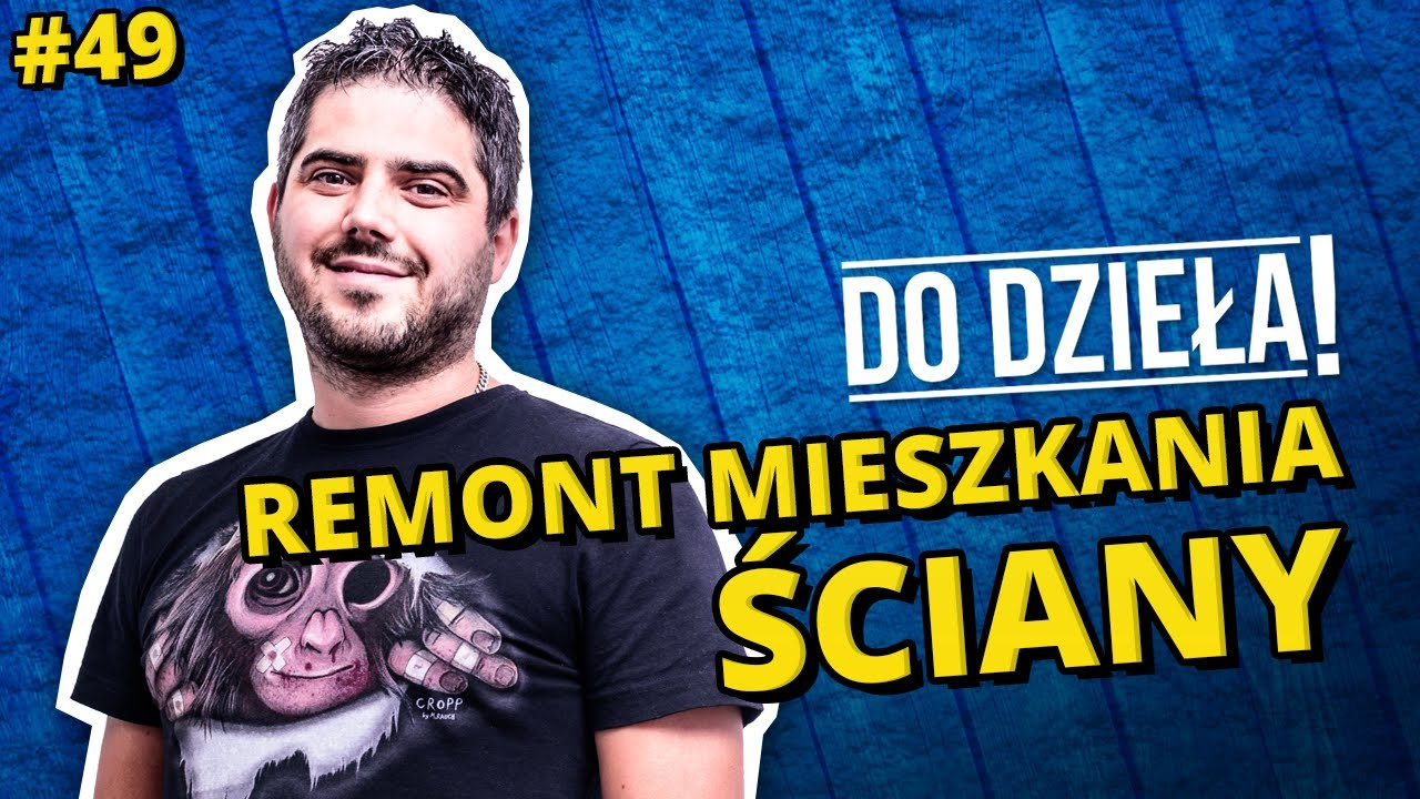 DO DZIEŁA! - REMONT MIESZKANIA (ŚCIANY)