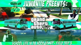 GTA5 School Life In Da Hood Ep. 41 - Field Trip 3
