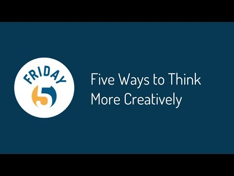 Friday 5: 5 Ways to Think More Creatively