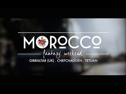 Morocco Fantasy Weekend + Gibraltar (UK) _ 2017
