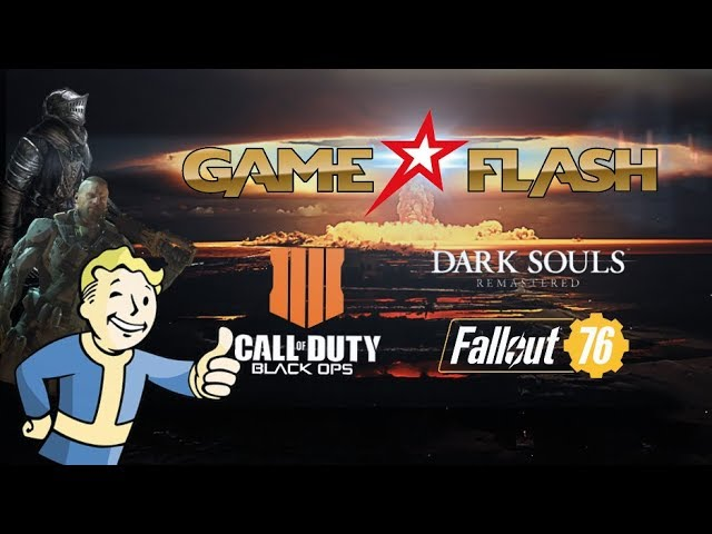 GAME FLASH: Call of Duty: Black Ops 4 | Fallout 76 | Dark Souls Remastered