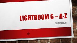 TapHuan.vn Hướng dẫn sử dụng Lightroom 6 từ A-Z (Part 01) - Duyệt Ảnh