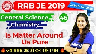 9:30 AM - RRB JE 2019 | GS by Shipra Ma'am | Is Matter Around Us Pure