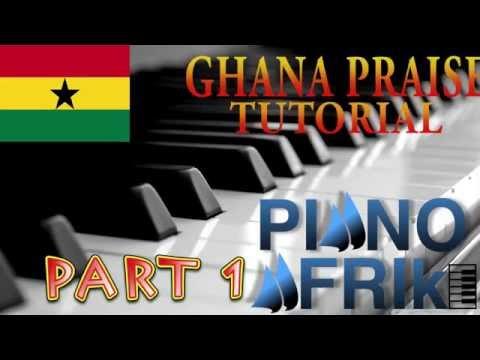 HOW TO PLAY GHANAIAN PRAISES PART 1: GHANA PRAISES TUTORIAL PART 1 BY PIANO AFRIK