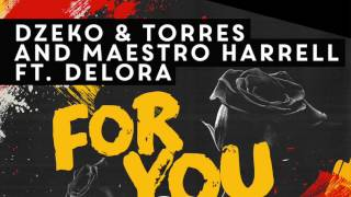 Dzeko & Torres, Maestro Harrell feat. Delora - For You (Original Mix)