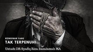 Keinginan Yang Tak Terpenuhi Ustadz DR Syafiq Riza Basalamah MA