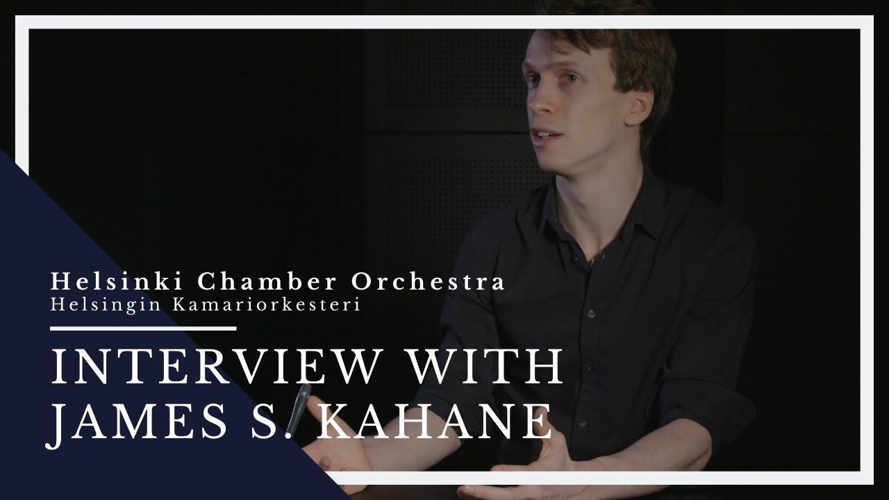 James S. Kahane / Helsinki Chamber Orchestra · Interview