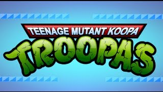 Teenage Mutant Koopa Troopas - A TMNT / Super Mario Bros. Mashup thumbnail