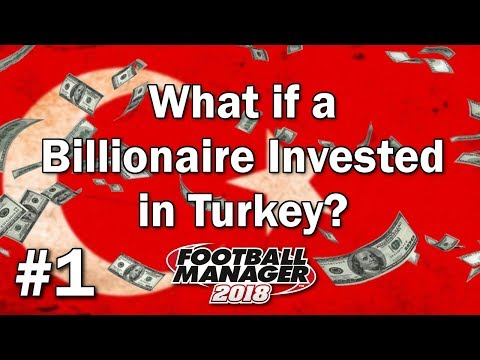 FM18 Experiment - What if a Billionaire Invested in Turkey #1 - Football Manager 2018 Experiment