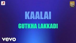 Kaalai - Gutkha Lakkadi Tamil Lyric   STR, Vedika   G.V. Prakash Kumar