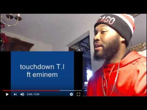 touchdown T.I ft eminem - REACTION