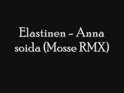 Elastinen - Anna soida (Mosse RMX)