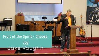 Choose Joy - Fruit of the Spirit   Sermon   East Delta Baptist Church