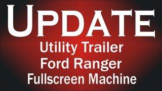 Update  ( Utility Trailer ) ( Ford Ranger ) ( Fullscreen Machine )