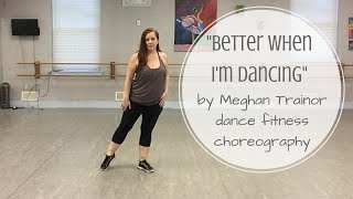 Better When I'm Dancing Dance Fitness Choreography