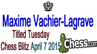 ♚ Grandmaster Maxime Vachier-Lagrave Titled Tuesday Chess Blitz Tournament ☆ Chess.com