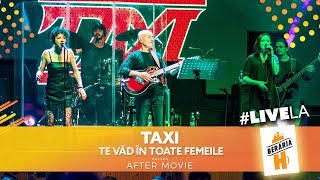 Taxi - Te vad in toate femeile #LiveLaH [After-Movie]