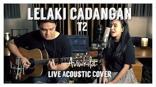 Download Lagu T2 - LELAKI CADANGAN || Cover by Aviwkila mp3