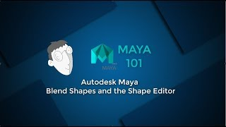 Autodesk Maya 101 blend shapes and the shape editor