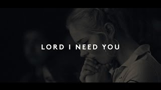 Lou Fellingham - Lord I Need You (Feat. Chris McClarney) | This Changes Everything