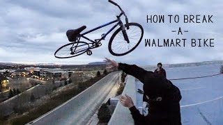 HOW TO BREAK A WALMART BIKE