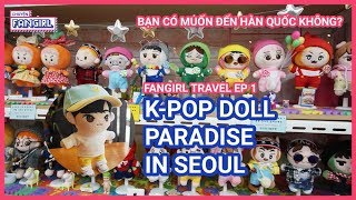 Thiên đường K-pop Doll tại Hàn Quốc || Fangirl Travel Ep 1