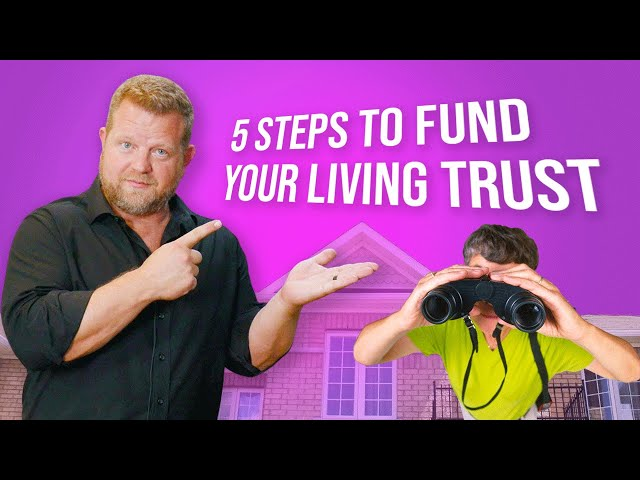 5 Quick and Easy Steps to Fund Your Living Trust