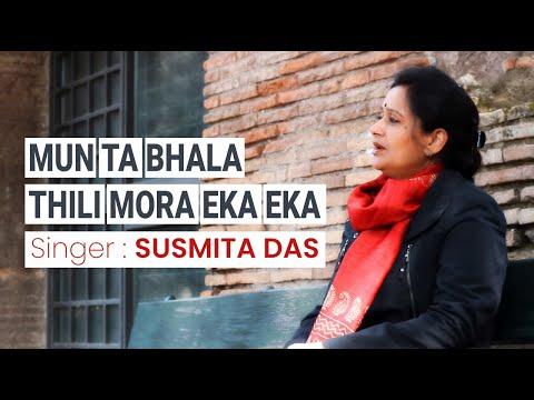 Mun Ta Bhala Thili Mora Eka Eka - Ft. Susmita Das