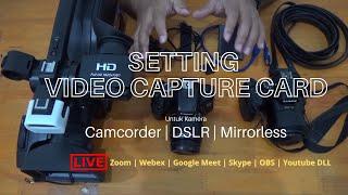 Cara Menggunakan Video Capture di Kamera DSLR, Mirrorless & Camcorder untuk dijadikan sebagai Webcam