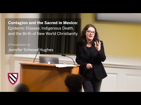 Jennifer Scheper Hughes | Contagion and the Sacred in Mexico || Radcliffe Institute