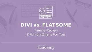 Divi Theme Vs Flatsome Theme: Review & Which One Is For You