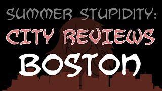 Summer Stupidity: BOSTON (City Review!)