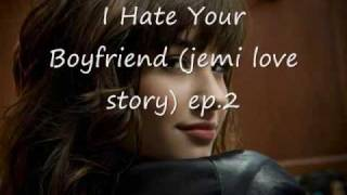 I Hate Your Boyfriend (jemi love story) ep.3