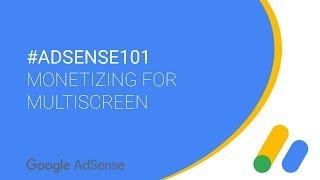 #AdSense101 - Monetizing for Multiscreen thumbnail