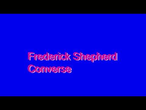 How to Pronounce Frederick Shepherd Converse
