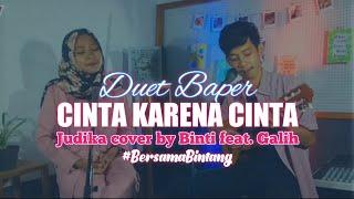 #BersamaBintang CINTA KARENA CINTA cover [Lirik] by Binti Syafa'ah feat. Galih Satria