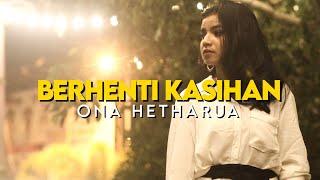 KapthenpureK_Berhenti Kasihan (Cover by Ona Hetarua)