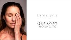 Q&A OSA2 - IHONHOITO | KARITA TYKKÄ