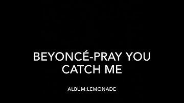 Beyoncé-pray you catch me (lyric video)
