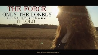 Shot on iPhone LoLo & The Force -  Only The Lonely