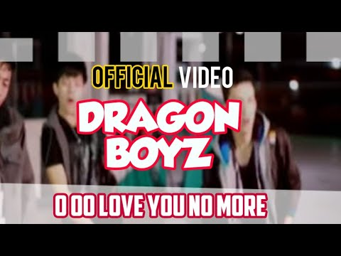 Dragon Boyz - O oo Love You No More ( Official video )