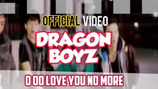 Video Dragon Boyz - O oo Love You No More ( Official video ) download MP3, 3GP, MP4, WEBM, AVI, FLV Oktober 2018