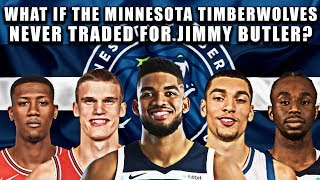 What If The Minnesota Timberwolves Never Traded For Jimmy Butler