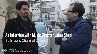 Interview with Lahav Shani - Channel 2 News
