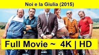 Noi e la Giulia Full Length'MovIE 2015