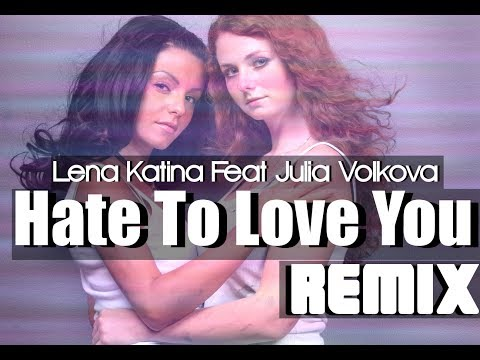 Lena Katina Feat. Julia Volkova | Hate To Love You (Remix) | Never Forget + All Because Of You