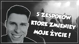 5 ZESPOŁÓW, KTÓRE ZMIENIŁY MOJE ŻYCIE! :) / VLOG #02