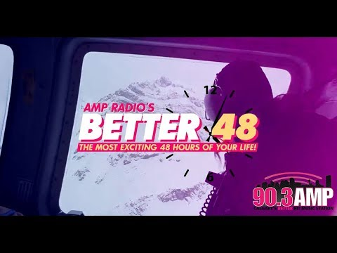 AMP Radio's BETTER 48 - Calgary