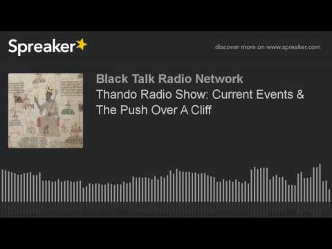 Thando Radio Show: Current Events & The Push Over A Cliff