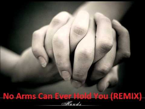 No Arms Can Ever Hold You (REMIX) by djbenz.wmv